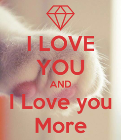 Poster: I LOVE YOU AND I Love you More