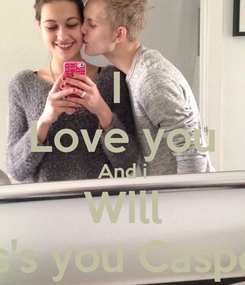 Poster: I  Love you And i Will Kis's you Casper