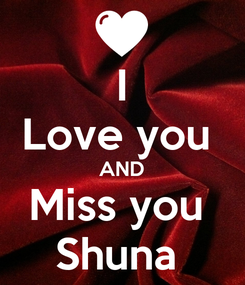 Poster: I Love you  AND Miss you  Shuna