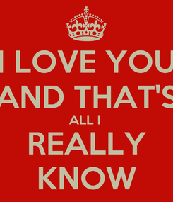 Poster: I LOVE YOU AND THAT'S ALL I  REALLY KNOW