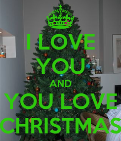Poster: I LOVE YOU AND YOU LOVE CHRISTMAS