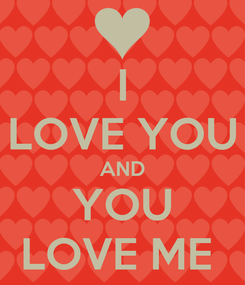Poster: I LOVE YOU AND YOU LOVE ME