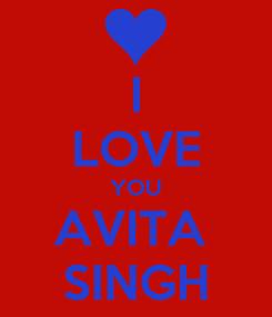 Poster: I LOVE YOU AVITA  SINGH