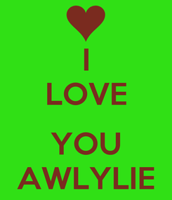 Poster: I LOVE  YOU AWLYLIE