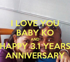 Poster: I LOVE YOU BABY KO AND HAPPY 3.1 YEARS ANNIVERSARY