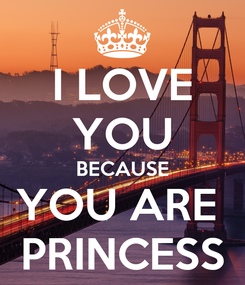 Poster: I LOVE YOU BECAUSE YOU ARE  PRINCESS