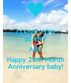 Poster: I LOVE YOU BENNY AND Happy 20th Month Anniversary baby!