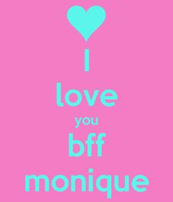 Poster: I love you bff monique