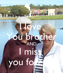 Poster: I love  You brother AND I miss  you foreve