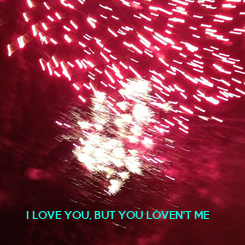 Poster: I LOVE YOU, BUT YOU LOVEN'T ME