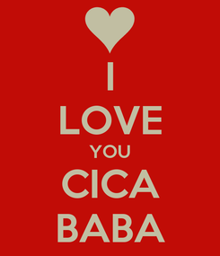 Poster: I LOVE YOU CICA BABA
