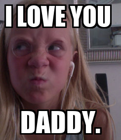 Poster: I LOVE YOU  DADDY.