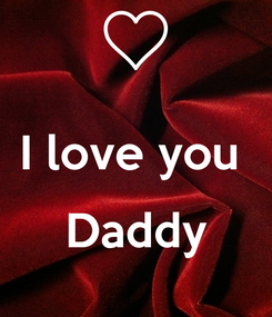 Poster:  I love you   Daddy