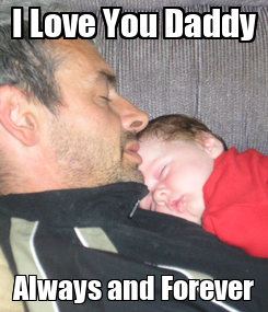 Poster: I Love You Daddy Always and Forever