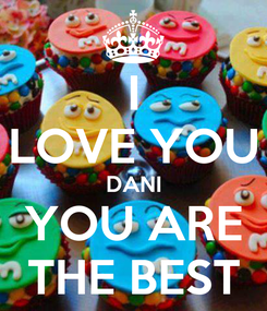 Poster: I LOVE YOU DANI YOU ARE THE BEST
