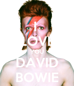 Poster: I  LOVE YOU DAVID BOWIE