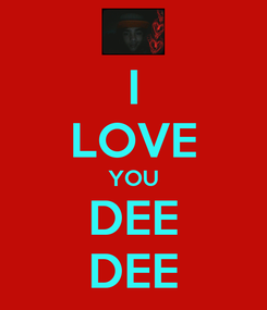 Poster: I LOVE YOU DEE DEE