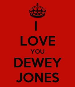 Poster: I  LOVE YOU DEWEY JONES