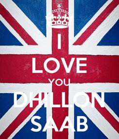 Poster: I LOVE YOU DHILLON SAAB