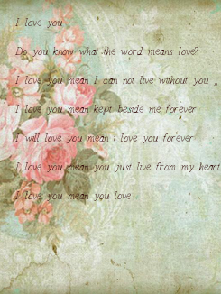 Poster: I love you  Do you know what the word means love?  I love you mean I can not live without you ,,  I love you mean kept beside me forever>  I will love you