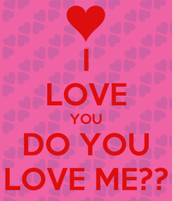 Poster: I LOVE YOU DO YOU LOVE ME??