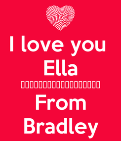 Poster: I love you  Ella 💑💟💋👫👪💏👄💞💝💘💗❤💙💚💛💜💕💖 From Bradley