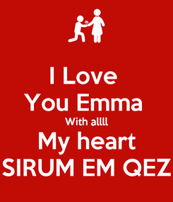 Poster: I Love  You Emma  With allll My heart SIRUM EM QEZ