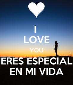 Poster: I  LOVE YOU ERES ESPECIAL EN MI VIDA