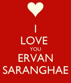 Poster: I LOVE  YOU ERVAN SARANGHAE