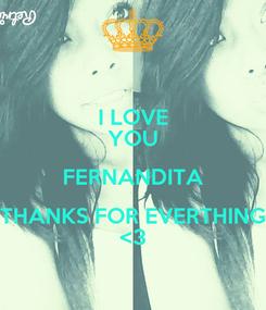 Poster: I LOVE YOU FERNANDITA THANKS FOR EVERTHING <3