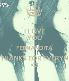 Poster: I LOVE YOU FERNANDITA THANKS FOR EVERYN <3