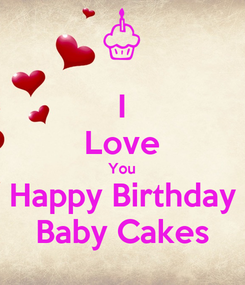 Poster: I Love You Happy Birthday Baby Cakes