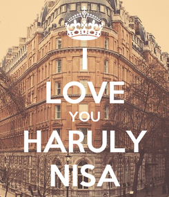 Poster:  I  LOVE YOU HARULY NISA