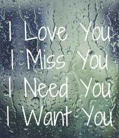 Poster: I Love You I Miss You I Need You I Want You