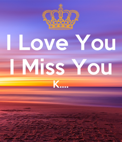 Poster: I Love You I Miss You K....
