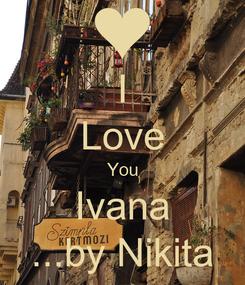 Poster: I Love You Ivana ...by Nikita