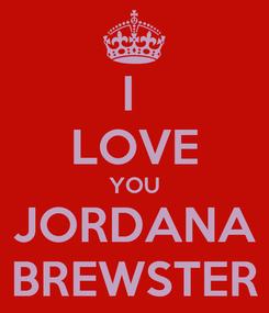 Poster: I  LOVE YOU JORDANA BREWSTER