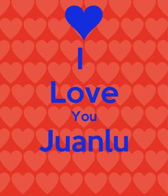Poster: I  Love You Juanlu