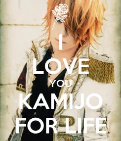 Poster: I LOVE YOU KAMIJO FOR LIFE