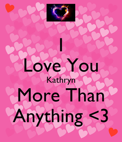 Poster: I Love You Kathryn More Than Anything <3