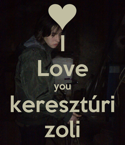 Poster: I Love you keresztúri zoli