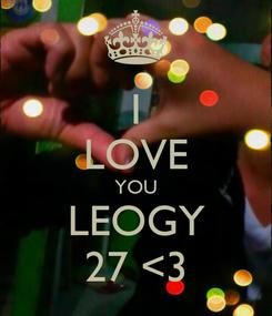 Poster: I LOVE YOU LEOGY 27 <3