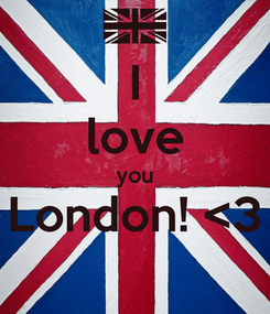 Poster: I love you London! <3