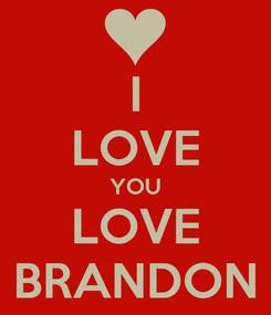 Poster: I LOVE YOU LOVE BRANDON