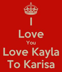 Poster: I Love You Love Kayla To Karisa