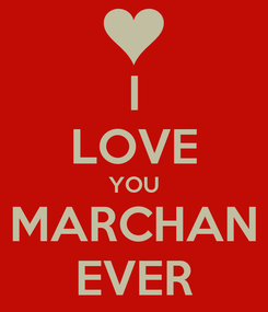 Poster: I LOVE YOU MARCHAN EVER