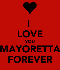 Poster: I  LOVE YOU MAYORETTA FOREVER