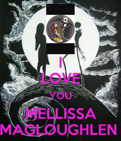 Poster: I LOVE YOU MELLISSA MAGLOUGHLEN