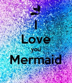 Poster: I Love you Mermaid