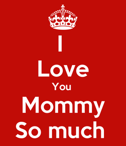 Poster: I  Love You  Mommy So much